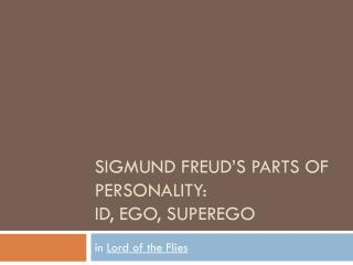 Sigmund Freud's Parts of personality: Id, Ego, Superego