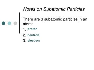 Notes on Subatomic Particles