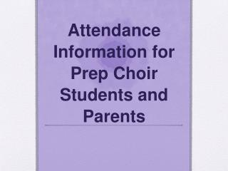 Attendance  Information for Prep Choir Students and Parents