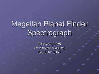 Magellan Planet Finder Spectrograph