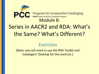 Module 8: Series in AACR2 and RDA: What�s the Same? What�s Different?
