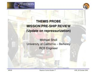 THEMIS PROBE  MISSION PRE-SHIP REVIEW (Update on repressurization)  Michael Sholl