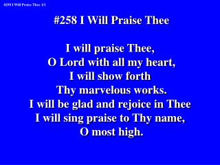 #258 I Will Praise Thee I will praise Thee,  O Lord with all my heart, I will show forth