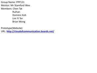 Group Name: PPP131 Mentor:  Mr  Stamford Wee Members: Chen Tat Ruihan