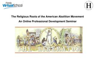 The Religious Roots of the American Abolition Movement An Online Professional Development Seminar