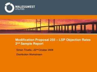 Modification Proposal 255 – LSP Objection Rates 2 nd  Sample Report