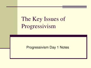 The Key Issues of Progressivism