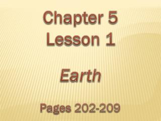 Chapter 5 Lesson 1 Earth Pages  202-209