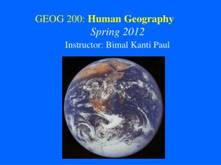 GEOG 200: Human Geography Spring 2012 Instructor: Bimal Kanti Paul