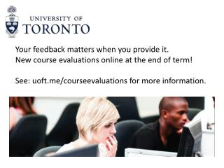 Your feedback matters when you provide it. New course evaluations online at the end of term!