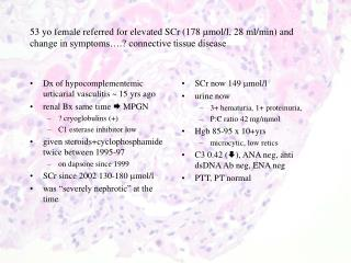 Dx of hypocomplementemic urticarial vasculitis ~ 15 yrs ago renal Bx same time    MPGN