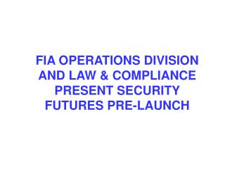 FIA OPERATIONS DIVISION AND LAW & COMPLIANCE PRESENT SECURITY FUTURES PRE-LAUNCH