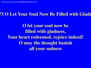 #273 O Let Your Soul Now Be Filled with Gladness O let your soul now be  filled with gladness,