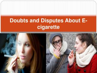 Doubts and Disputes About E-cigarette