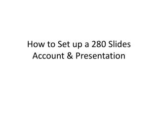 How to Set up a 280 Slides Account  &  Presentation