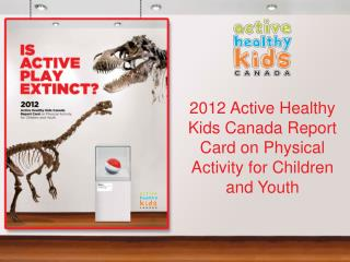 2012 Active Healthy Kids Canada Report Card on Physical Activity for Children and Youth