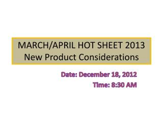 MARCH/APRIL HOT SHEET 2013 New Product Considerations