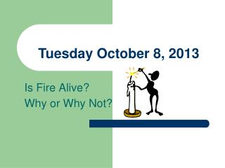 Is Fire Alive?   Why or Why Not?