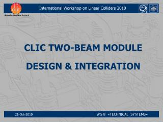 CLIC TWO-BEAM MODULE DESIGN & INTEGRATION