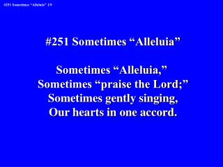 "#251 Sometimes ""Alleluia"" Sometimes ""Alleluia,""  Sometimes ""praise the Lord;"""