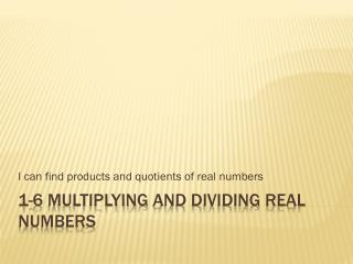 1-6 Multiplying  and dividing real numbers
