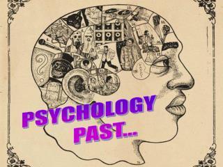 PSYCHOLOGY        PAST...
