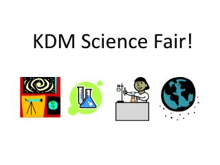 KDM Science  Fair!