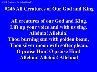 #246 All Creatures of Our God and King All creatures of our God and King.