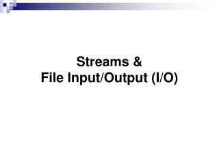 Streams & File Input/Output (I/O)