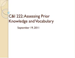 C&I 222: Assessing Prior Knowledge and Vocabulary