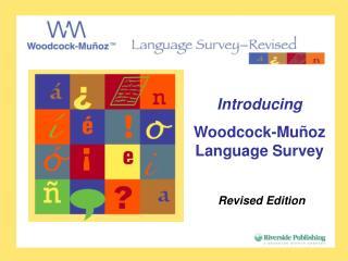 Introducing Woodcock-Mu � oz Language Survey