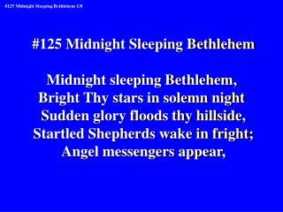 #125 Midnight Sleeping Bethlehem Midnight sleeping Bethlehem,  Bright Thy stars in solemn night