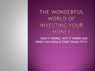The wonderful world of investing your money