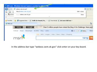 """In the address bar type """"webeoc.oem.ok"""" click enter on your key board."""