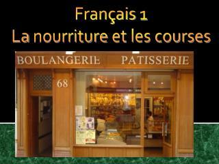Français  1 La  nourriture  et les courses
