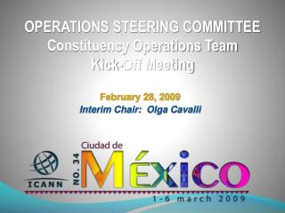 OPERATIONS STEERING COMMITTEE Constituency Operations Team Kick-Off Meeting