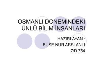 OSMANLI DÖNEMİNDEKİ ÜNLÜ BİLİM İNSANLARI
