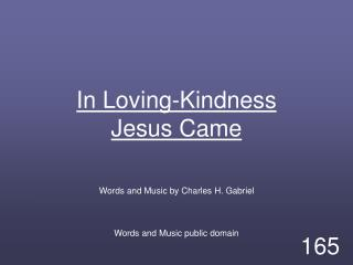 In Loving-Kindness Jesus Came