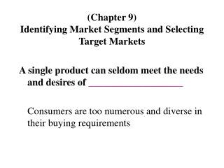 (Chapter 9)  Identifying Market Segments and Selecting Target Markets