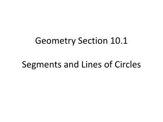 Geometry  Section  10.1 Segments  and Lines of Circles