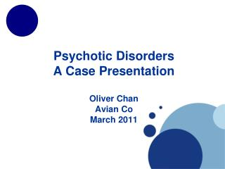 Psychotic Disorders A Case Presentation Oliver Chan Avian Co March 2011