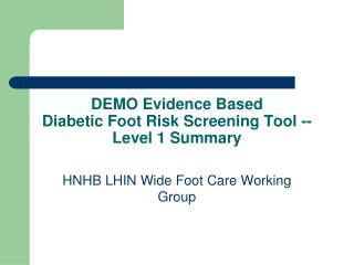 DEMO Evidence Based  Diabetic Foot Risk Screening Tool -- Level 1 Summary
