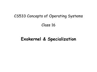 CS533 Concepts of Operating Systems Class 16