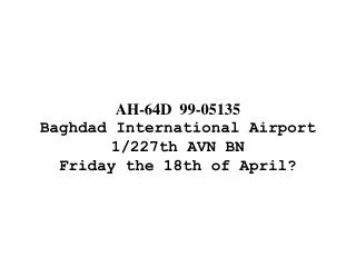 AH-64D  99-05135 Baghdad International Airport 1/227th AVN BN Friday the 18th of April?