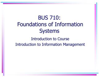 BUS  710:  Foundations of Information Systems