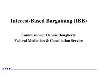 Interest-Based Bargaining (IBB)  Commissioner Dennis Dougherty