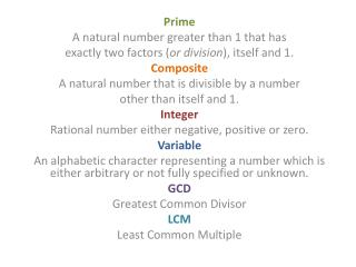 Prime A natural number greater than 1 that has  exactly two factors ( or division ), itself and 1.