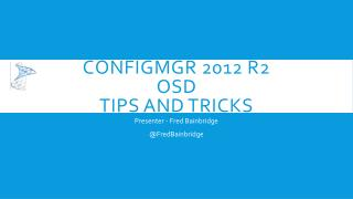 ConfigMgr  2012 r2 OSD Tips and Tricks
