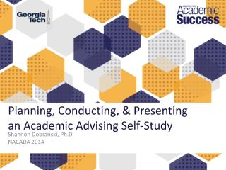 Planning, Conducting, & Presenting  an Academic Advising Self-Study