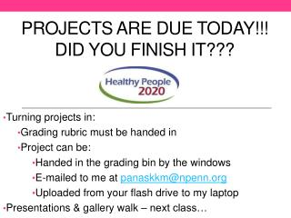 Projects are due today!!!  Did you finish it ???